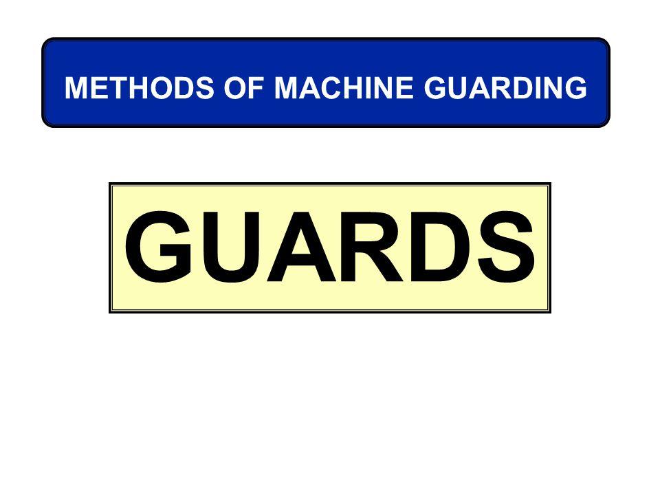 METHODS OF MACHINE GUARDING GUARDS