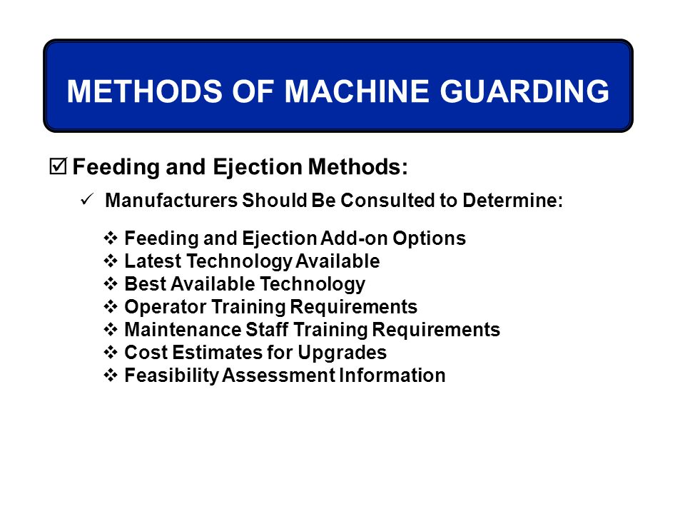 METHODS OF MACHINE GUARDING Feeding and Ejection Methods: Manufacturers Should Be Consulted to Determine: Feeding and Ejection Add-on Options Latest T