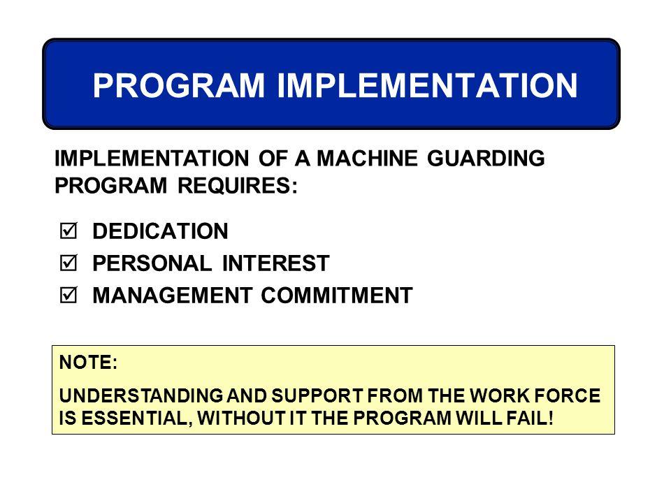 PROGRAM IMPLEMENTATION DEDICATION PERSONAL INTEREST MANAGEMENT COMMITMENT IMPLEMENTATION OF A MACHINE GUARDING PROGRAM REQUIRES: NOTE: UNDERSTANDING A
