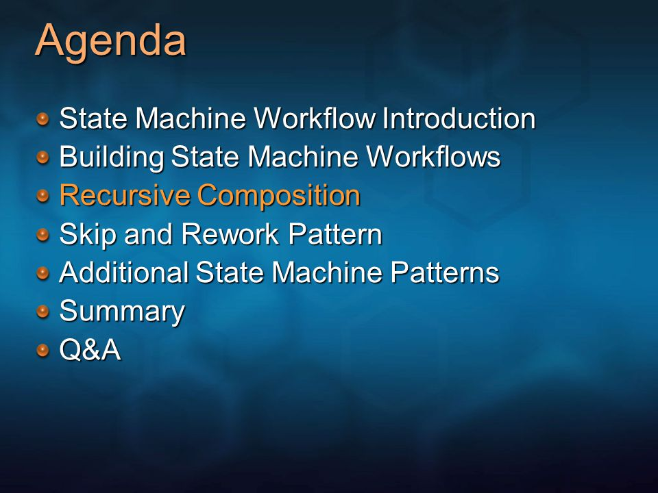 Agenda State Machine Workflow Introduction Building State Machine Workflows Recursive Composition Skip and Rework Pattern Additional State Machine Pat