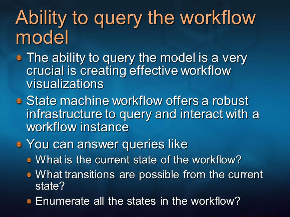 Ability to query the workflow model The ability to query the model is a very crucial is creating effective workflow visualizations State machine workf