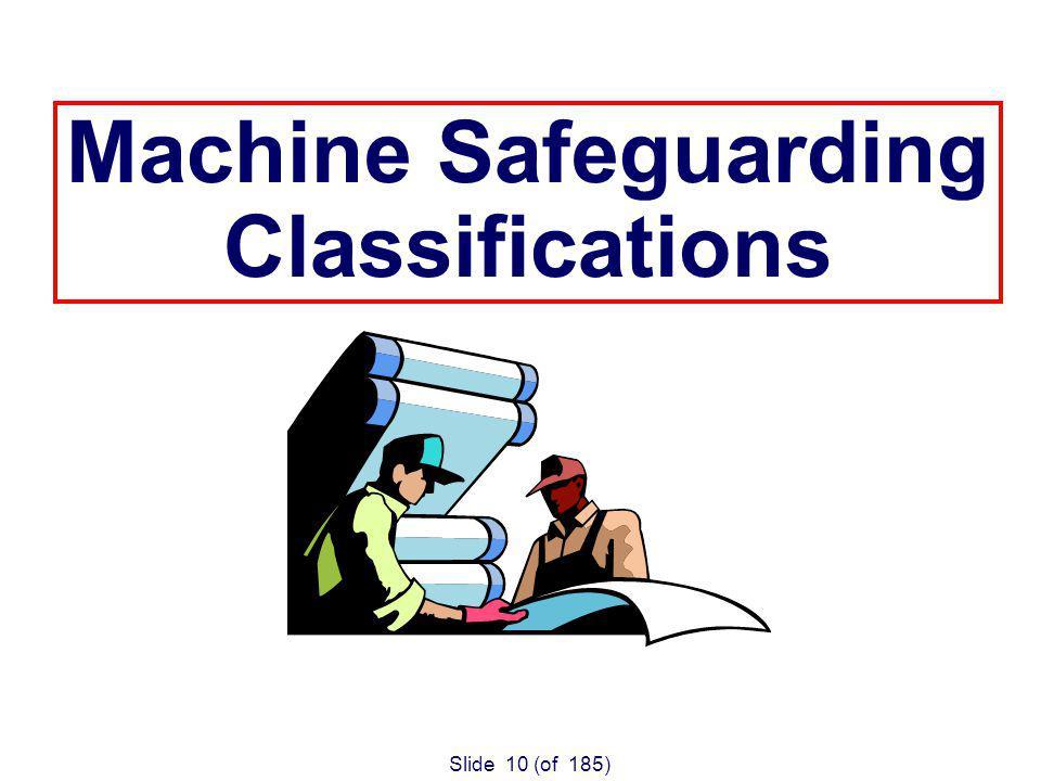 Slide 10 (of 185) Machine Safeguarding Classifications
