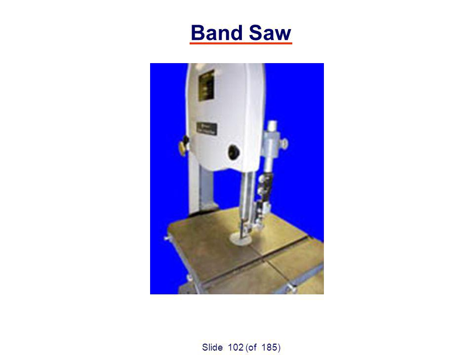Slide 102 (of 185) Band Saw