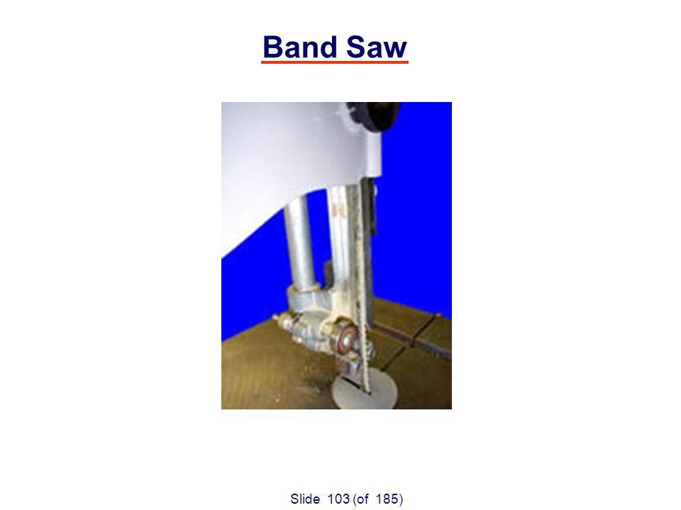 Slide 103 (of 185) Band Saw