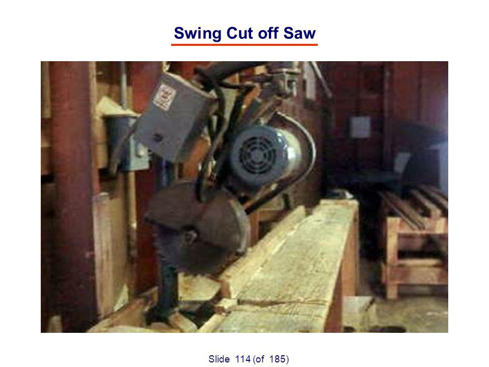 Slide 114 (of 185) Swing Cut off Saw