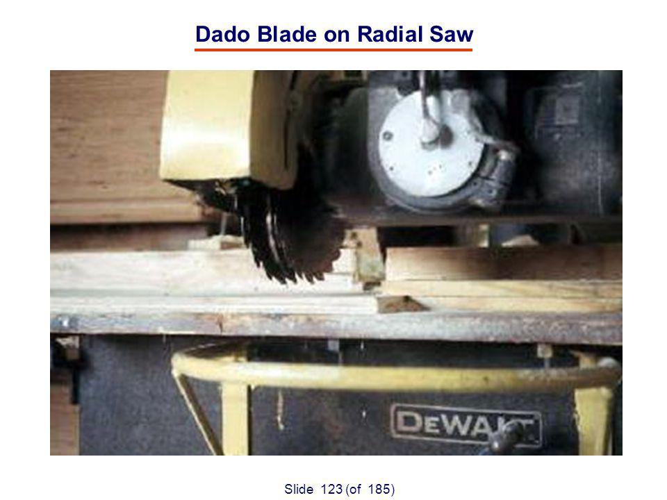 Slide 123 (of 185) Dado Blade on Radial Saw