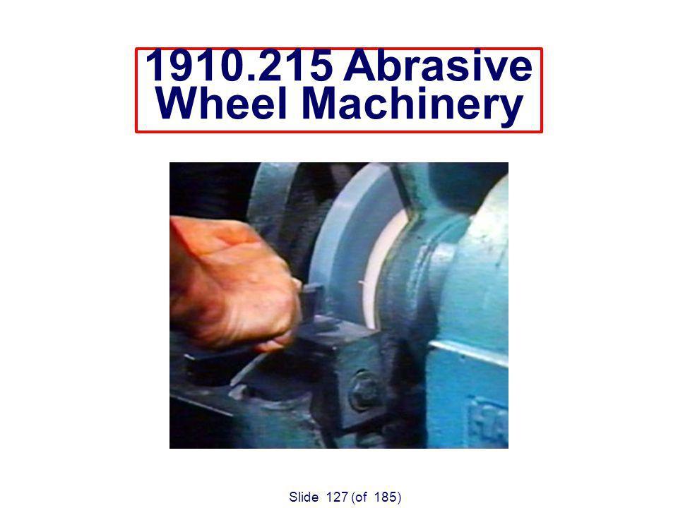 Slide 127 (of 185) 1910.215 Abrasive Wheel Machinery