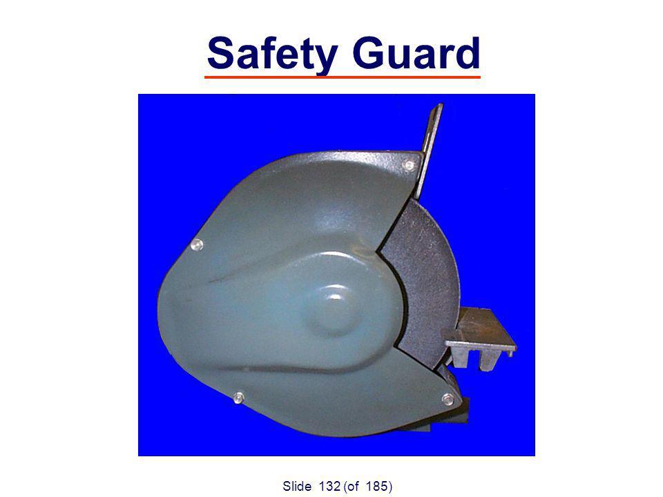Slide 132 (of 185) Safety Guard