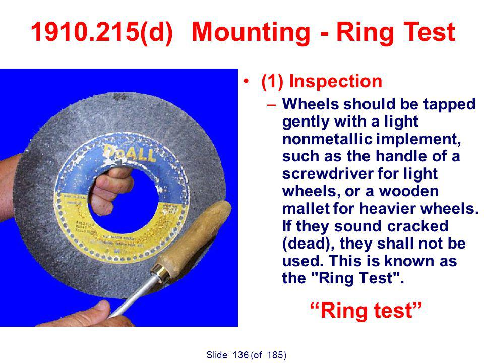 Slide 136 (of 185) (1) Inspection –Wheels should be tapped gently with a light nonmetallic implement, such as the handle of a screwdriver for light wheels, or a wooden mallet for heavier wheels.