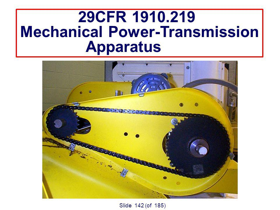 Slide 142 (of 185) 29CFR 1910.219 Mechanical Power-Transmission Apparatus