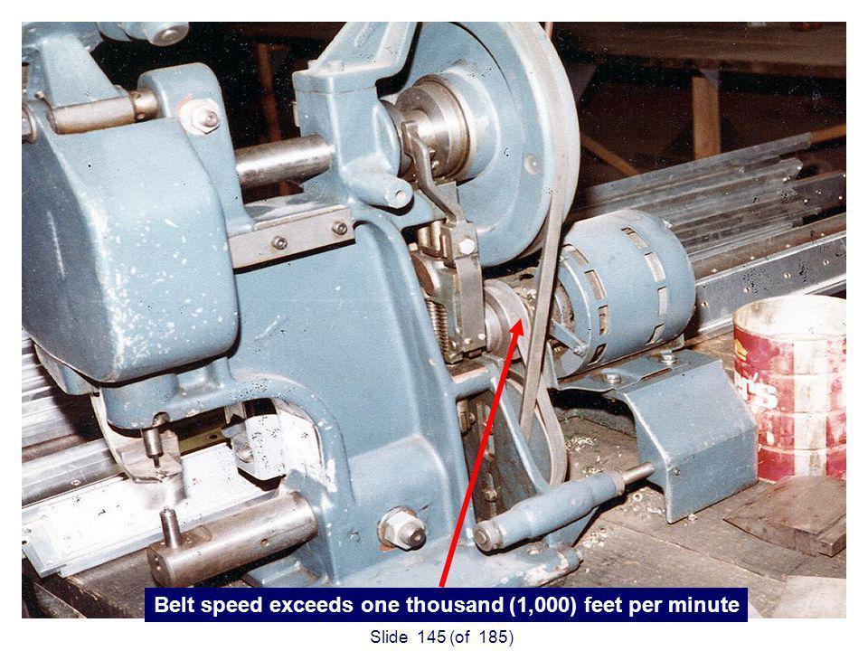 Slide 145 (of 185) Belt speed exceeds one thousand (1,000) feet per minute