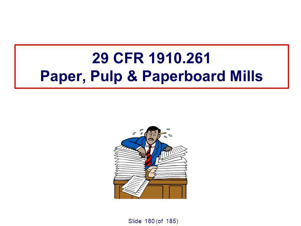 Slide 160 (of 185) 29 CFR 1910.261 Paper, Pulp & Paperboard Mills Application of 29 CFR 1910.212