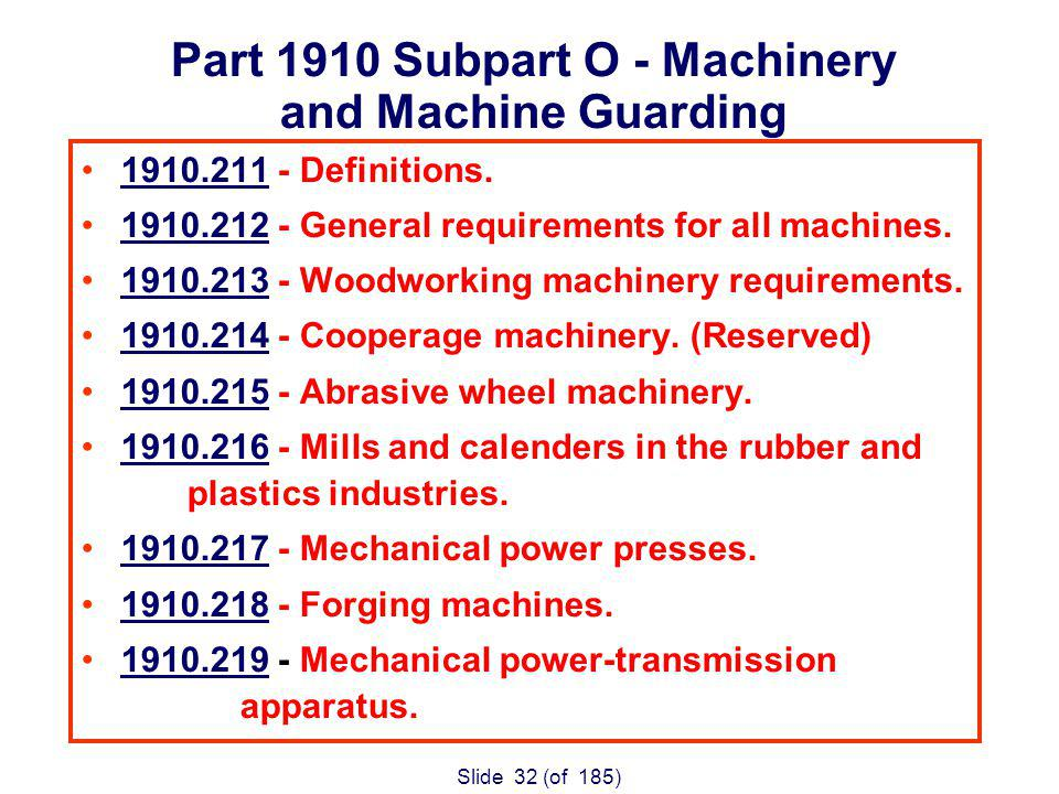 Slide 32 (of 185) Part 1910 Subpart O - Machinery and Machine Guarding Definitions.