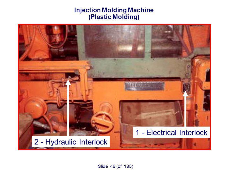Slide 46 (of 185) Injection Molding Machine (Plastic Molding) 1 - Electrical Interlock 2 - Hydraulic Interlock