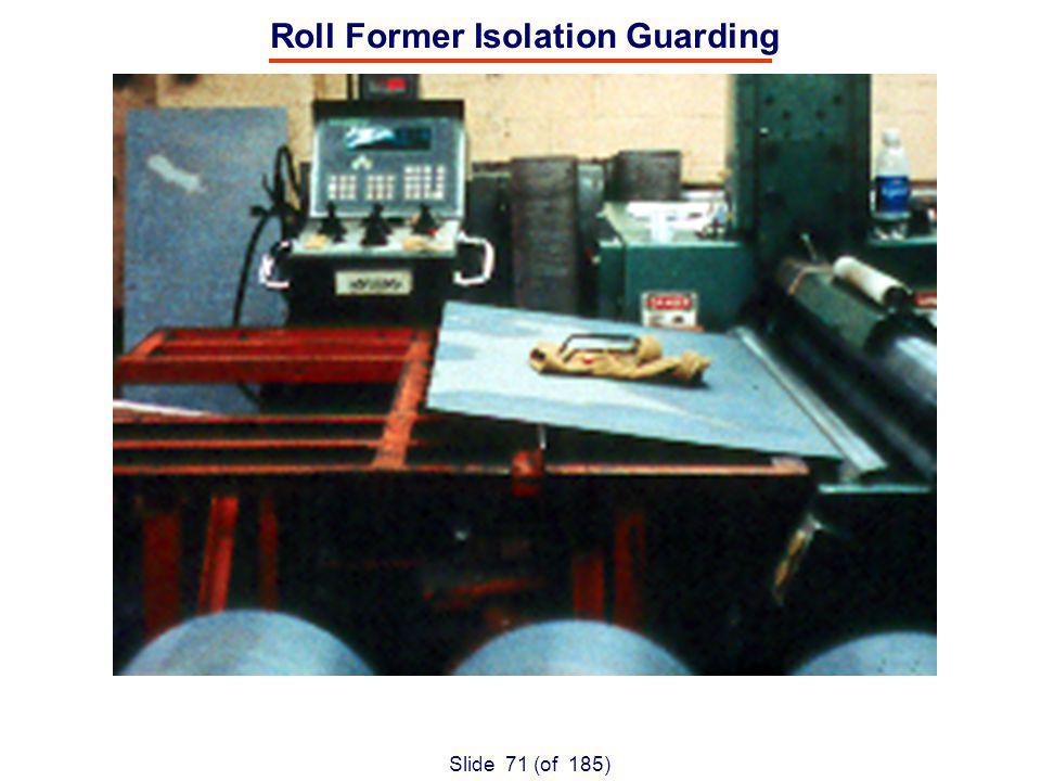 Slide 71 (of 185) Roll Former Isolation Guarding