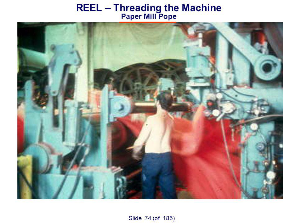 Slide 74 (of 185) REEL – Threading the Machine Paper Mill Pope