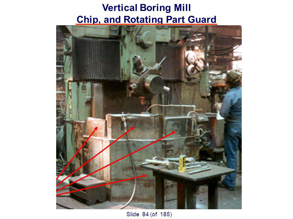Slide 84 (of 185) Vertical Boring Mill Chip, and Rotating Part Guard