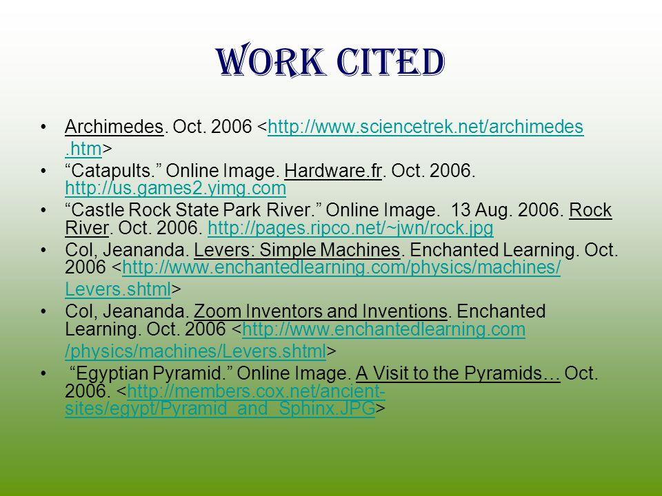 Work Cited Archimedes. Oct. 2006 <http://www.sciencetrek.net/archimedeshttp://www.sciencetrek.net/archimedes.htm.htm> Catapults. Online Image. Hardwar