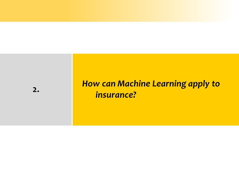 How can Machine Learning apply to insurance? 2.