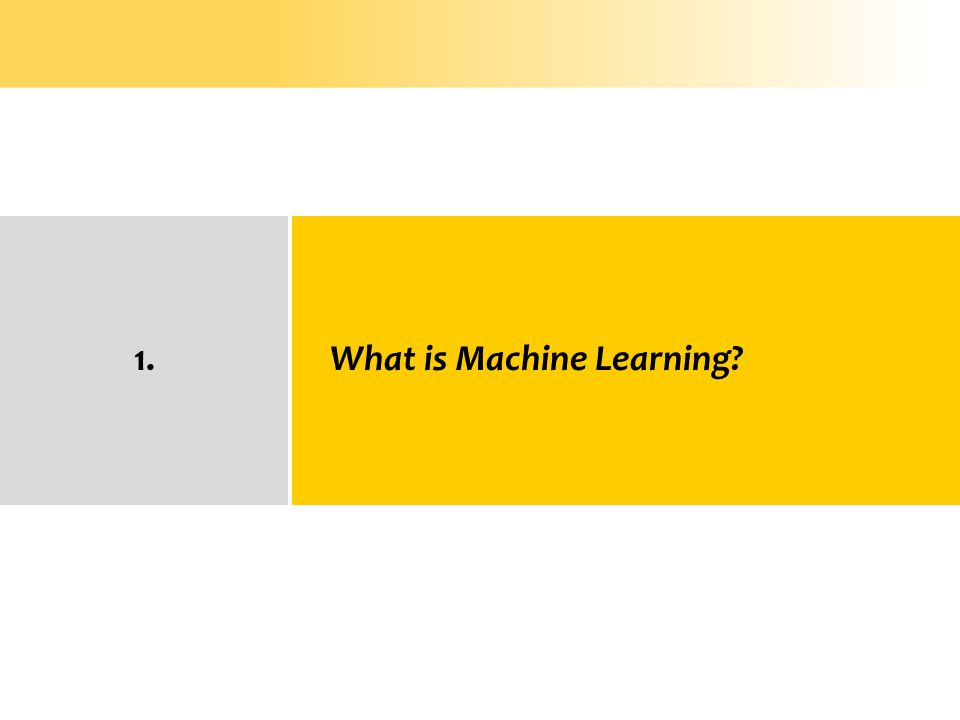 What is Machine Learning?1.