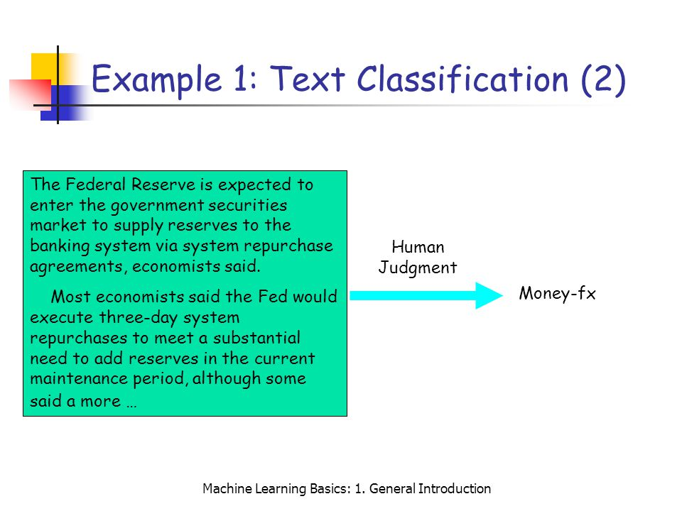 Machine Learning Basics: 1. General Introduction Example 1: Text Classification (2) The Federal Reserve is expected to enter the government securities