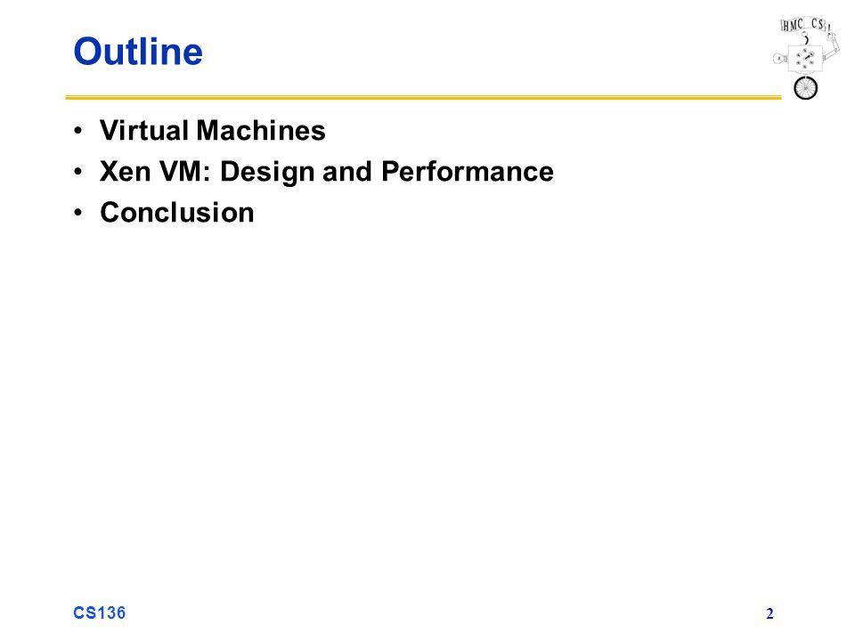 CS136 2 Outline Virtual Machines Xen VM: Design and Performance Conclusion