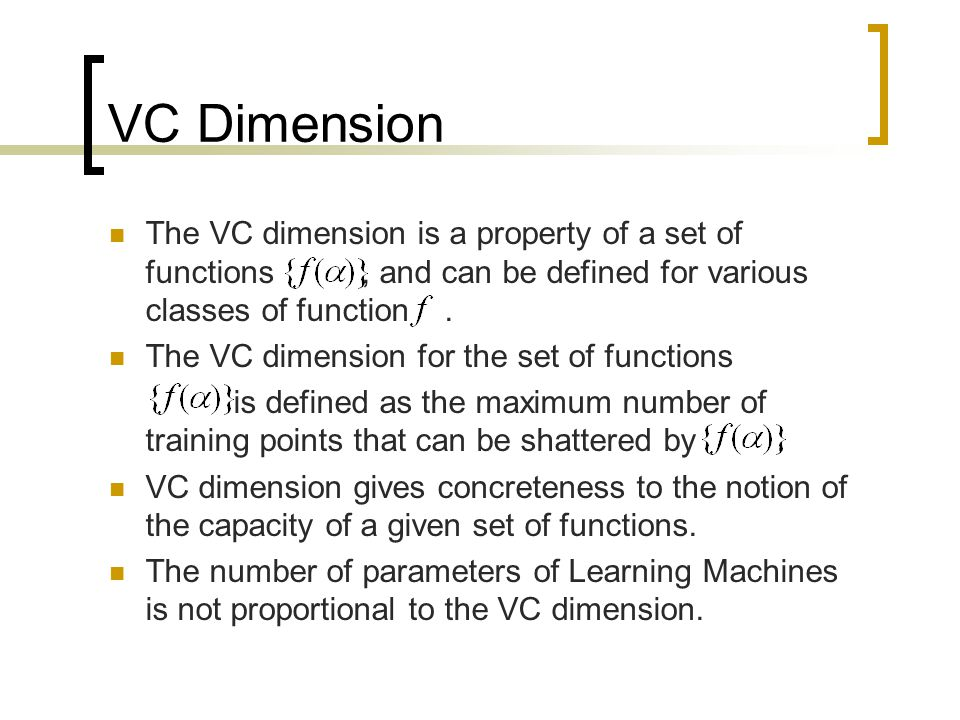 VC Dimension – An example The VC-Dimension of the set of oriented hyperplanes in R n is (n+1)