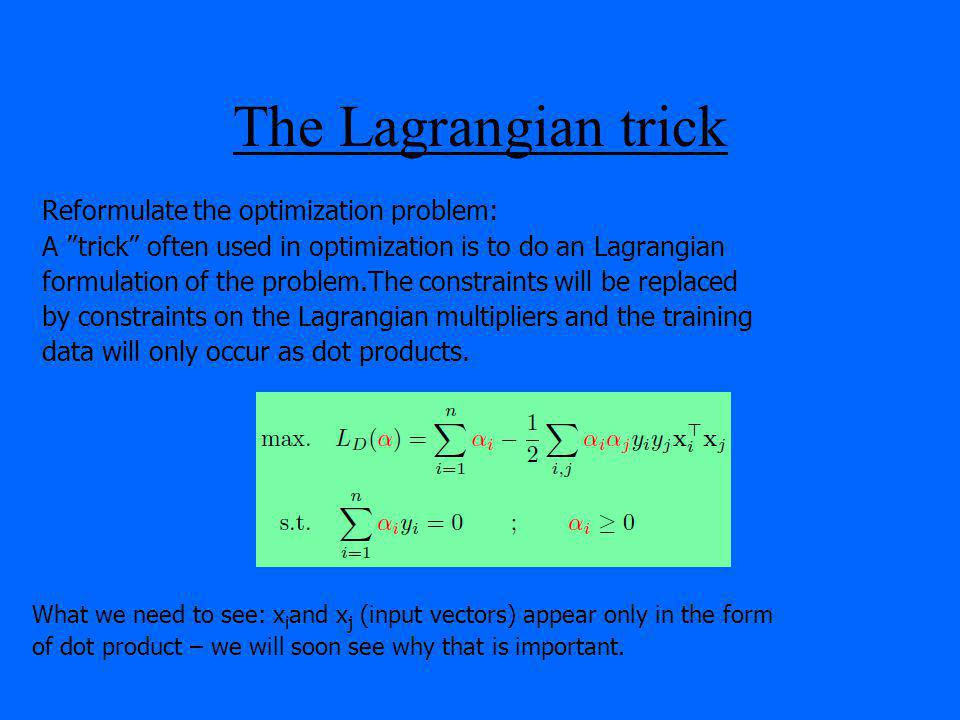 The Lagrangian trick Reformulate the optimization problem: A trick often used in optimization is to do an Lagrangian formulation of the problem.The co