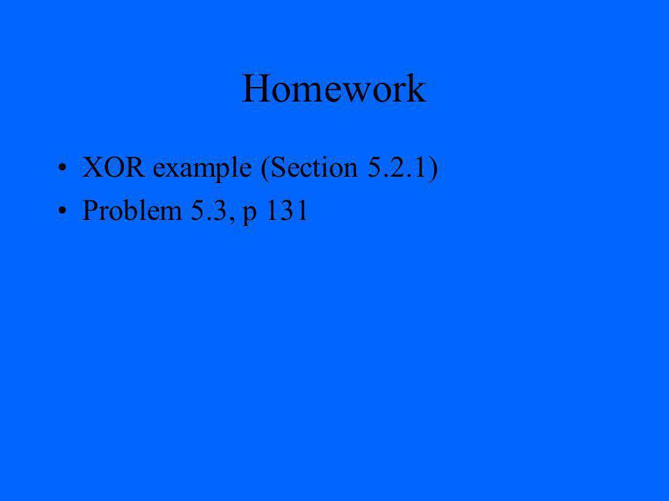 Homework XOR example (Section 5.2.1) Problem 5.3, p 131