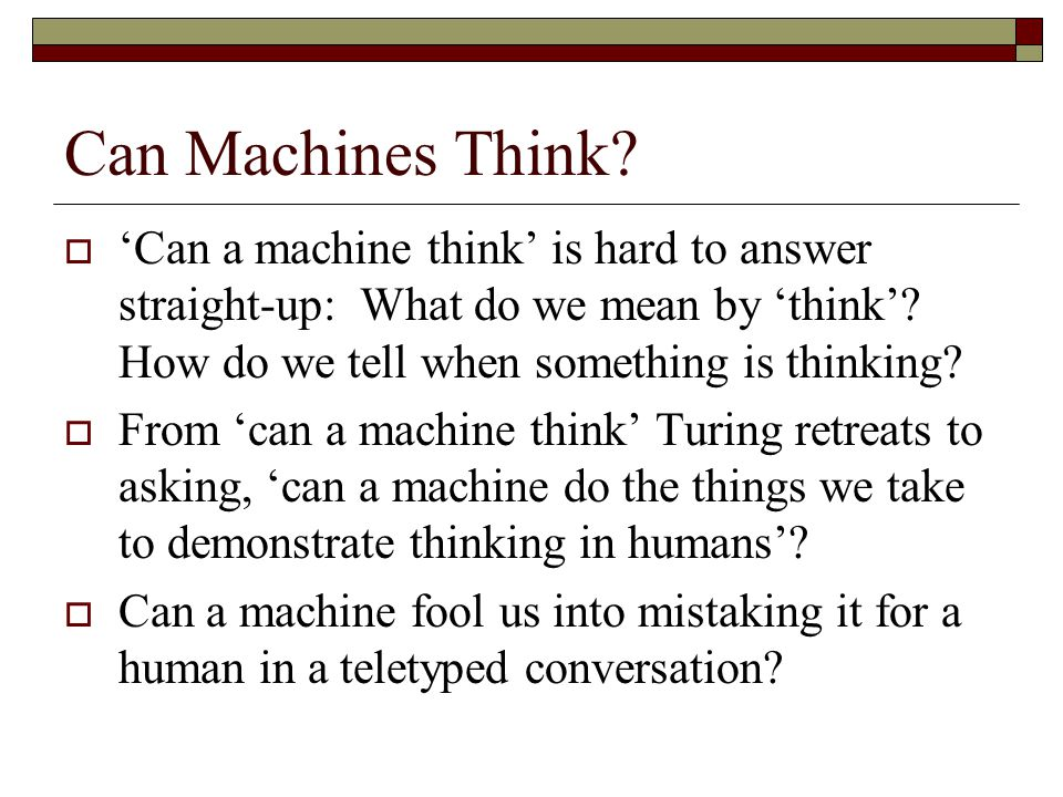 Question and Answer Turing suggests that a question-and-answer format allows us to compare the machine and a person in a fair sort of way.