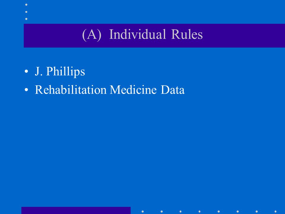 (A) Individual Rules J. Phillips Rehabilitation Medicine Data
