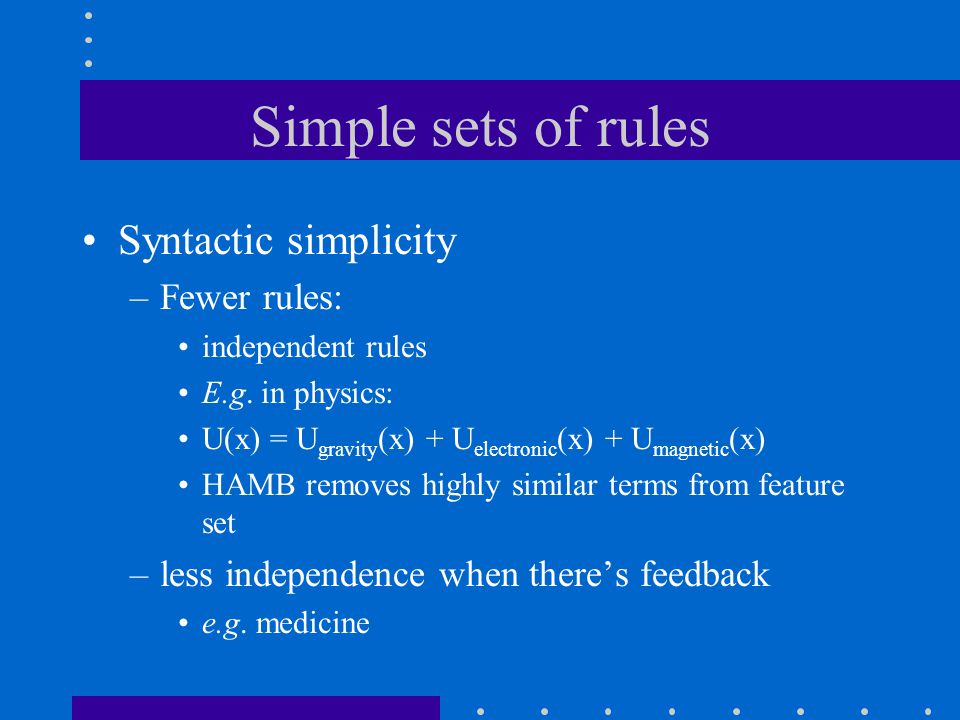 Simple sets of rules Syntactic simplicity –Fewer rules: independent rules E.g.