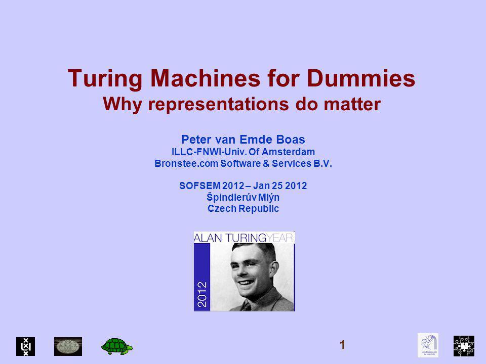 Turing Machines for Dummies Why representations do matter Peter van Emde Boas ILLC-FNWI-Univ.