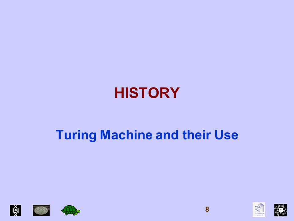 HISTORY Turing Machine and their Use 8