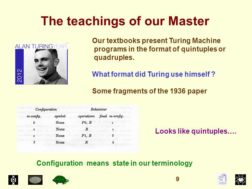 The teachings of our Master Our textbooks present Turing Machine programs in the format of quintuples or quadruples.