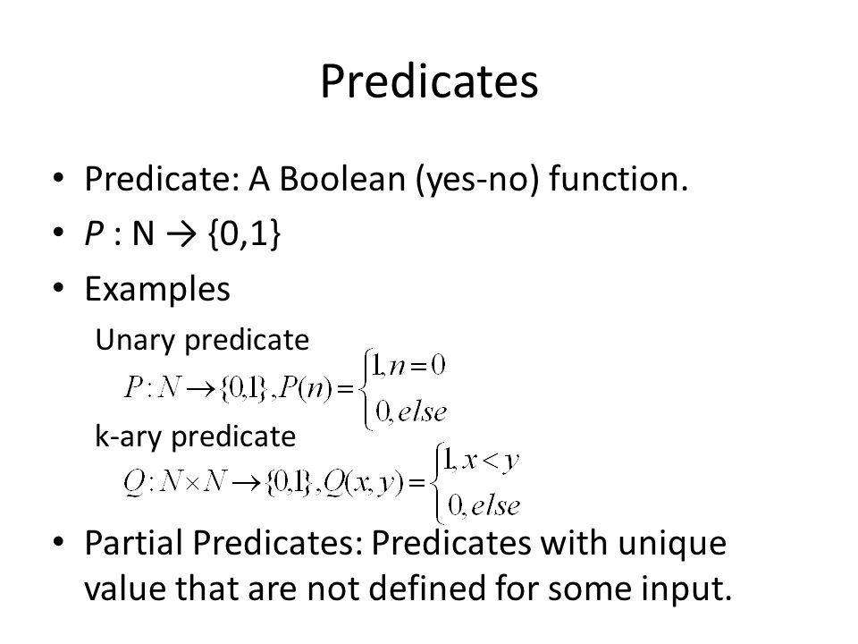 Predicates Predicate: A Boolean (yes-no) function.