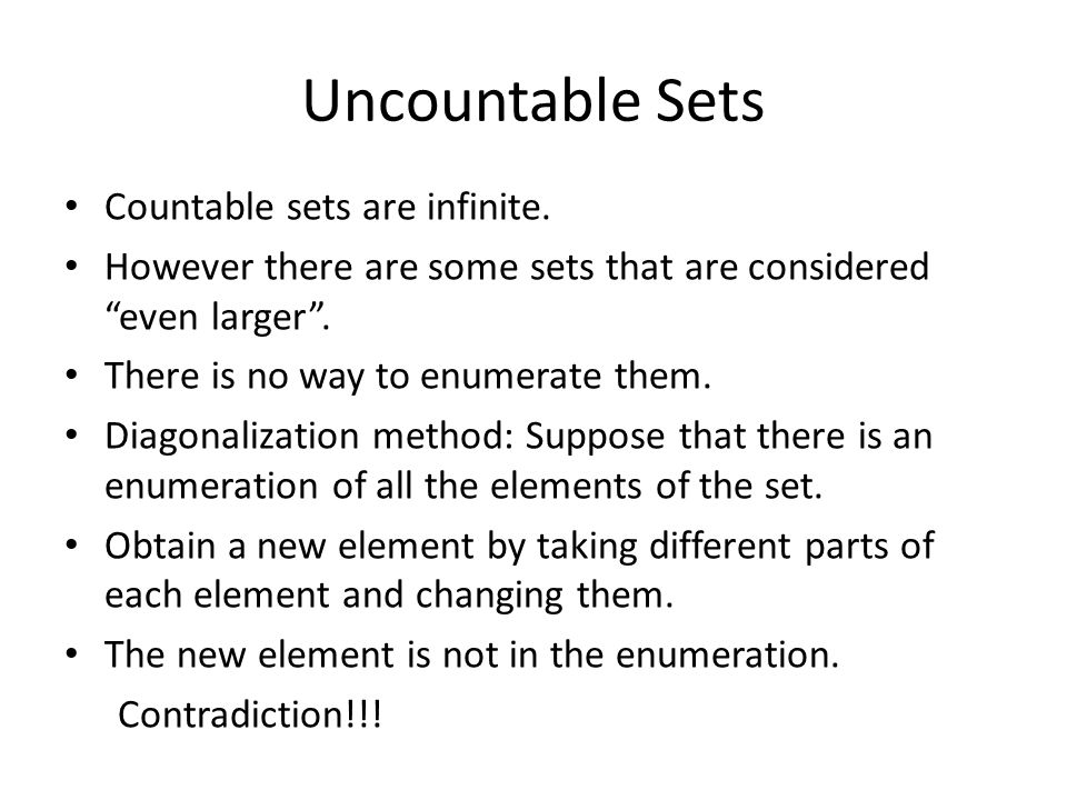 Uncountable Sets Countable sets are infinite. However there are some sets that are considered even larger. There is no way to enumerate them. Diagonal