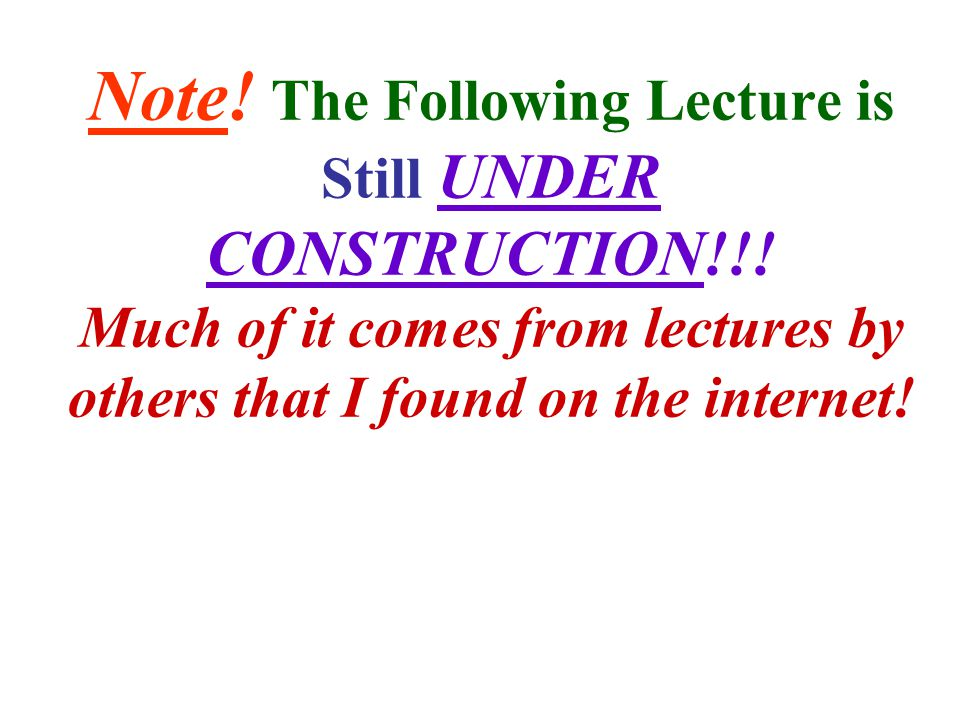 Note. The Following Lecture is Still UNDER CONSTRUCTION!!.