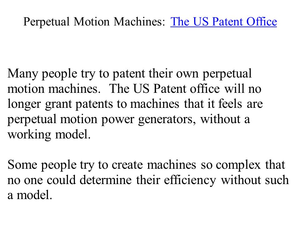 Perpetual Motion Machines: The US Patent Office Many people try to patent their own perpetual motion machines.