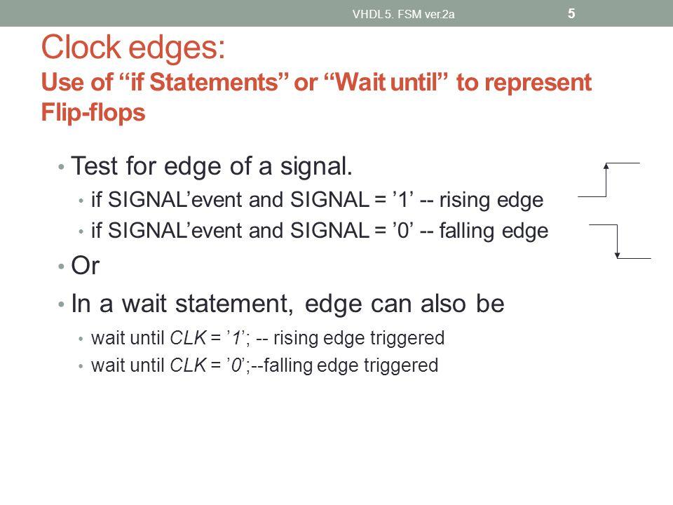Feedback 3 -- using variables 1 Process -- no sensitivity list for wait unit 2 variable v: std_logic; --v is local 3 begin 4 wait until clk = 1 ; 5if reset = 1 then v := 0 ; 6 else v := not (a and c); 7 c <= v; 8 end if; 9 end process; -- synthesized ok VHDL 5.