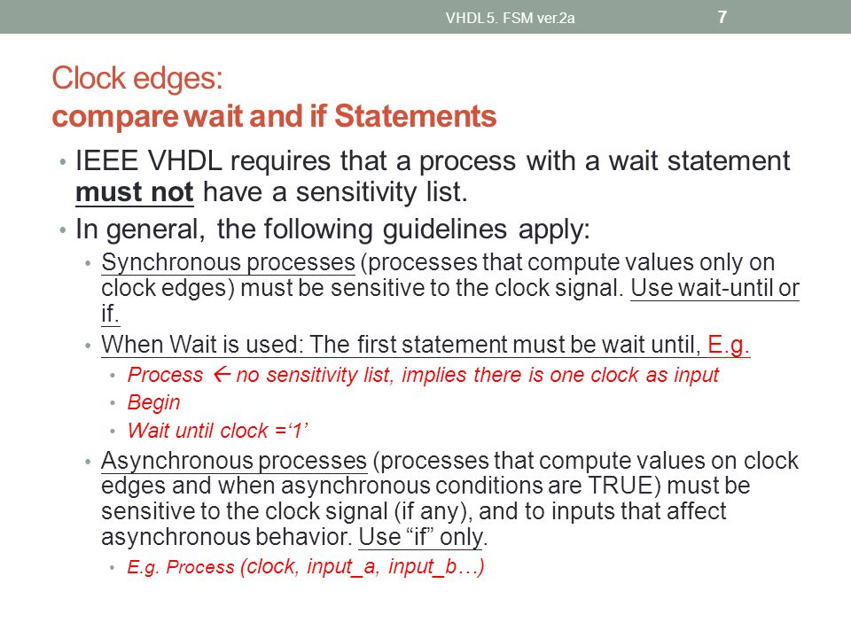Clock edges: compare wait and if Statements IEEE VHDL requires that a process with a wait statement must not have a sensitivity list. In general, the