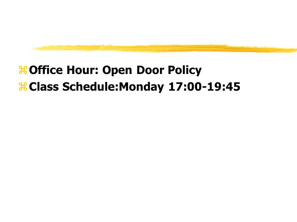 zOffice Hour: Open Door Policy zClass Schedule:Monday 17:00-19:45