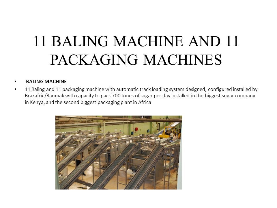11 BALING MACHINE AND 11 PACKAGING MACHINES BALING MACHINE 11 Baling and 11 packaging machine with automatic track loading system designed, configured