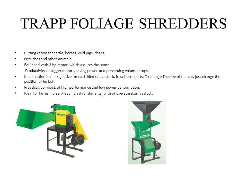 TRAPP FOLIAGE SHREDDERS Cutting ration for cattle, horses, wild pigs, rheas, Ostriches and other animals. Equipped with 3 hp motor, which assures the