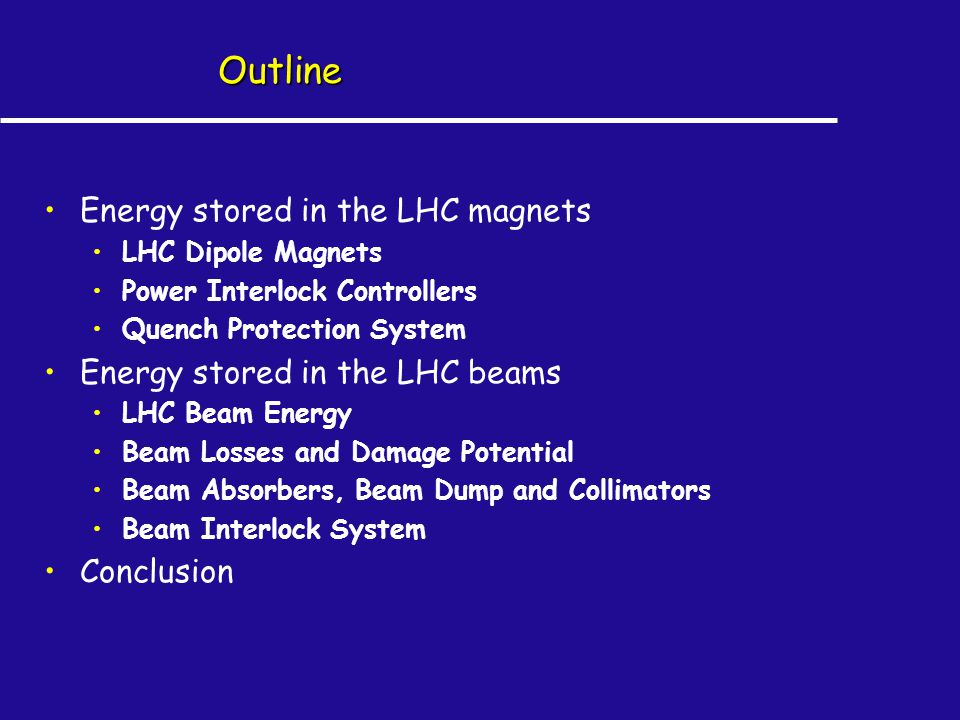 Outline Energy stored in the LHC magnets LHC Dipole Magnets Power Interlock Controllers Quench Protection System Energy stored in the LHC beams LHC Be