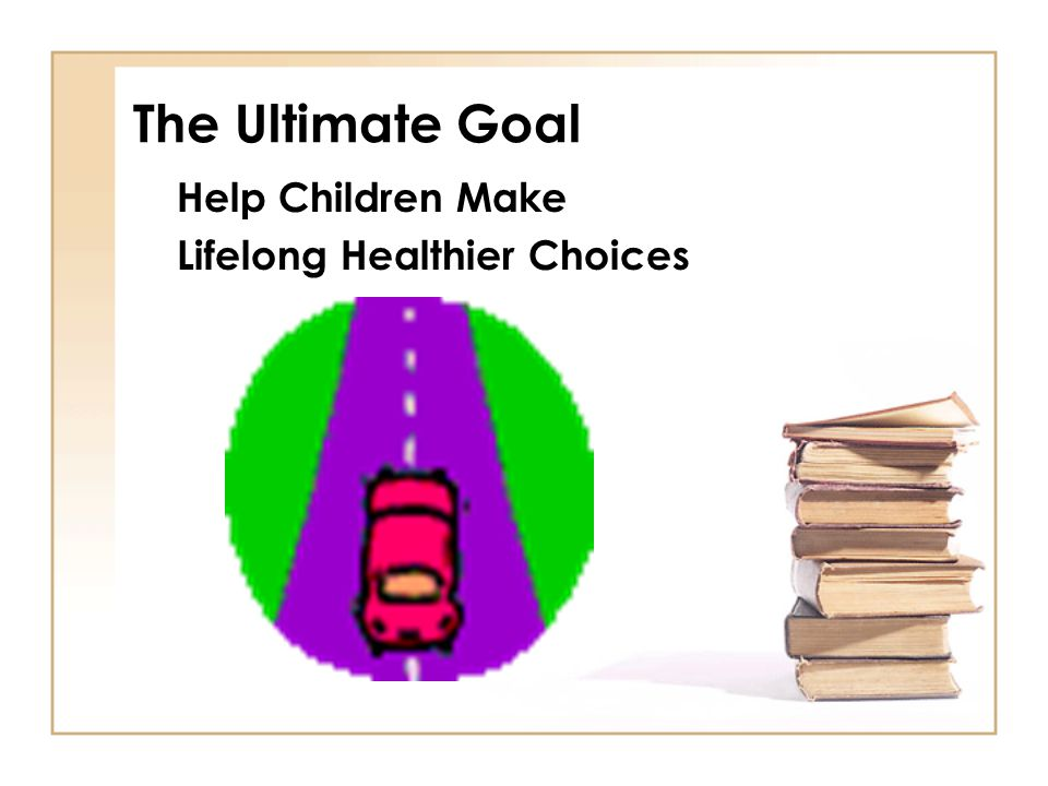 The Ultimate Goal Help Children Make Lifelong Healthier Choices