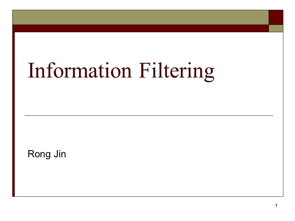 1 Information Filtering Rong Jin