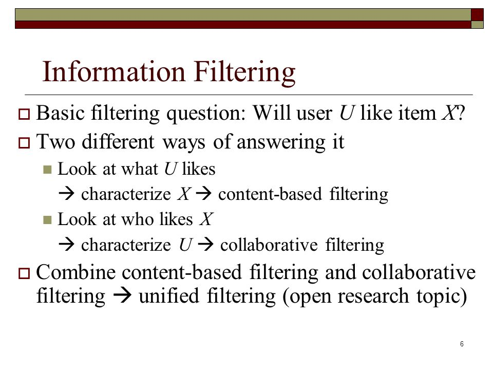 7 Other Names for Information Filtering Content-based filtering is also called Adaptive Information Filtering in TREC Selective Dissemination of Information (SDI) in Library & Information Science Collaborative filtering is also called Recommender systems