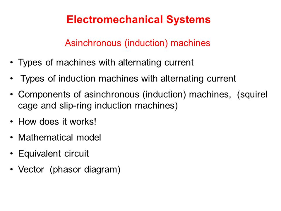 Electromechanical Systems Asinchronous (induction) machines Types of machines with alternating current Types of induction machines with alternating cu