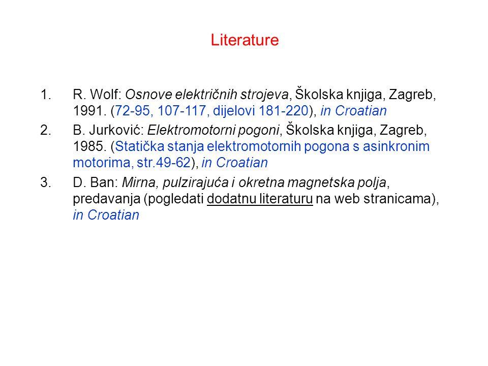 Literature 1.R. Wolf: Osnove električnih strojeva, Školska knjiga, Zagreb, 1991. (72-95, 107-117, dijelovi 181-220), in Croatian 2.B. Jurković: Elektr